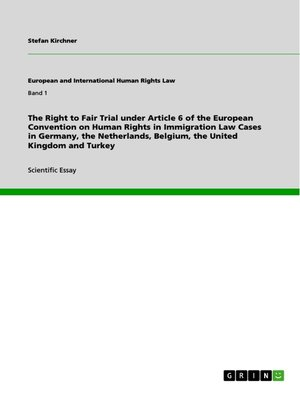 cover image of The Right to Fair Trial under Article 6 of the European Convention on Human Rights in Immigration Law Cases in Germany, the Netherlands, Belgium, the United Kingdom and Turkey