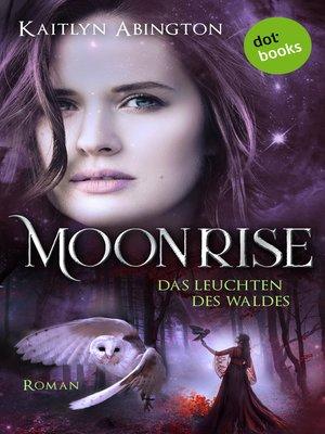 cover image of Moonrise--Das Leuchten des Waldes