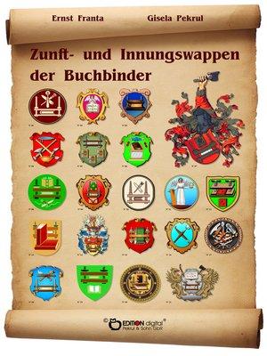 cover image of Zunft- und Innungswappen der Buchbinder