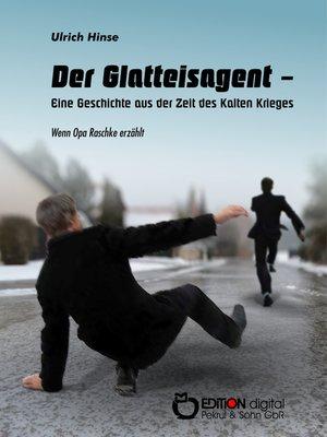 cover image of Der Glatteisagent--Eine Geschichte aus der Zeit des Kalten Krieges
