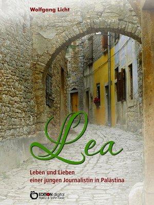 cover image of Lea – Leben und Lieben einer jungen Journalistin in Palästina