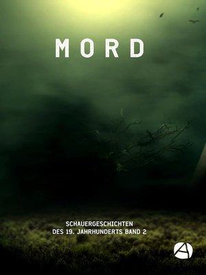 cover image of MORD. Schauergeschichten des 19. Jahrhunderts. Band 2