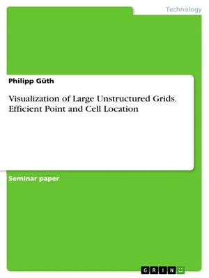 cover image of Visualization of Large Unstructured Grids. Efficient Point and Cell Location