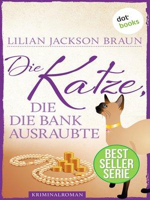 cover image of Die Katze, die die Bank ausraubte--Band 22