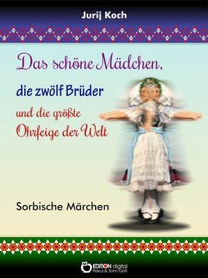cover image of Das schöne Mädchen, die zwölf Brüder und die größte Ohrfeige der Welt