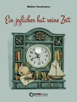 cover image of Ein jegliches hat seine Zeit
