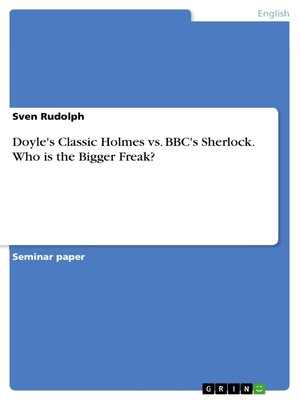 cover image of Doyle's Classic Holmes vs. BBC's Sherlock. Who is the Bigger Freak?