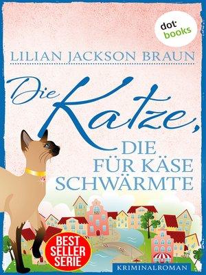 cover image of Die Katze, die für Käse schwärmte--Band 18