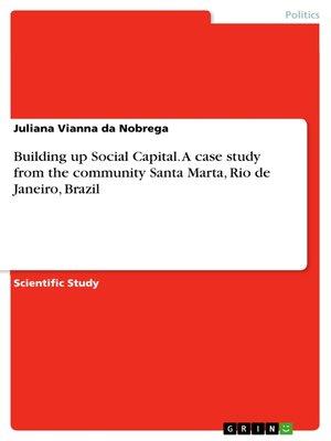 cover image of Building up Social Capital. a case study from the community Santa Marta, Rio de Janeiro, Brazil