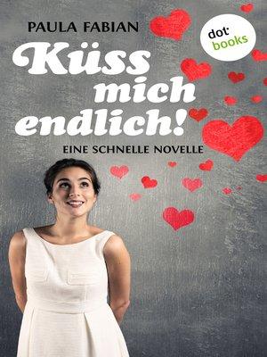 cover image of Küss mich endlich!