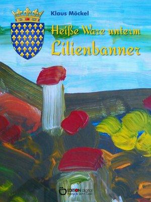 cover image of Heiße Ware unterm Lilienbanner