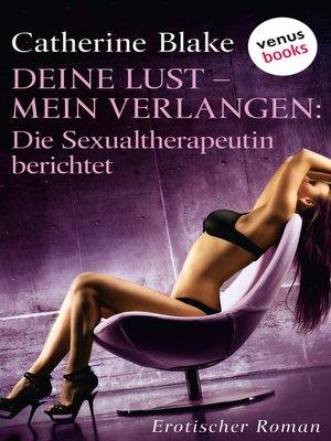 cover image of Deine Lust--mein Verlangen. Die Sexualtherapeutin berichtet