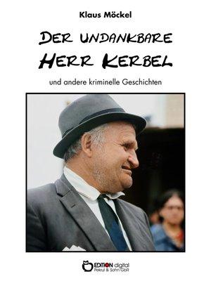cover image of Der undankbare Herr Kerbel und andere kriminelle Geschichten