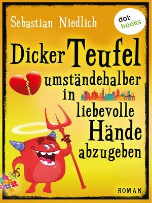 cover image of Dicker Teufel umständehalber in liebevolle Hände abzugeben