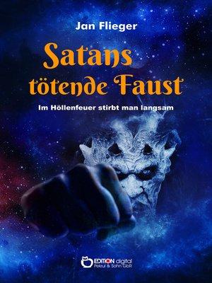 cover image of Satans tötende Faust--Im Höllenfeuer stirbt man langsam