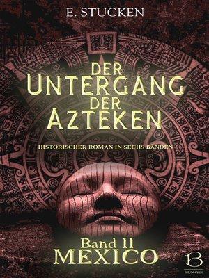 cover image of Der Untergang der Azteken. Band II