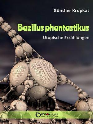 cover image of Bazillus phantastikus