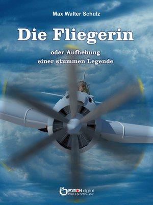 cover image of Die Fliegerin oder Aufhebung einer stummen Legende