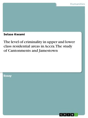 cover image of The level of criminality in upper and lower class residential areas in Accra. the study of Cantonments and Jamestown