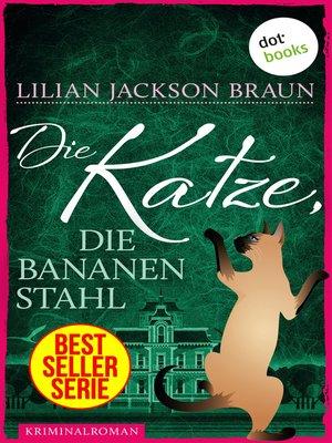 cover image of Die Katze, die Bananen stahl--Band 27
