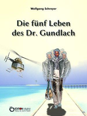 cover image of Die fünf Leben des Dr. Gundlach