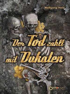 cover image of Der Tod zahlt mit Dukaten