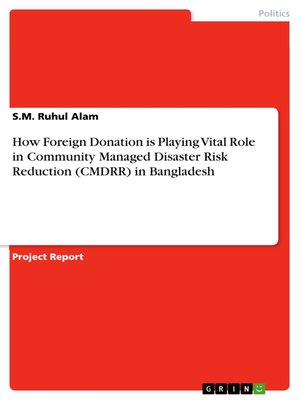 cover image of How Foreign Donation is Playing Vital Role in  Community Managed Disaster Risk Reduction (CMDRR) in Bangladesh