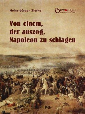 cover image of Von einem, der auszog, Napoleon zu schlagen