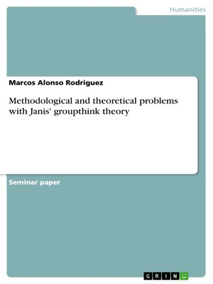 cover image of Methodological and theoretical problems with Janis' groupthink theory
