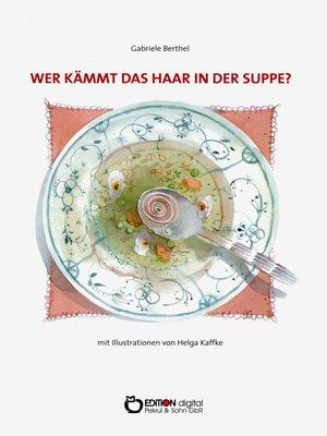 cover image of Wer kämmt das Haar in der Suppe?