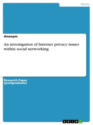 cover image of An investigation of Internet privacy issues within social networking