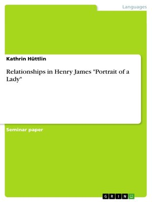 "cover image of Relationships in Henry James ""Portrait of a Lady"""