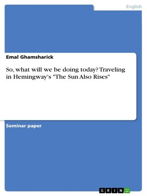 "cover image of So, what will we be doing today? Traveling in Hemingway's ""The Sun Also Rises"""