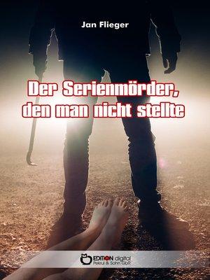 cover image of Der Serienmörder, den man nicht stellte