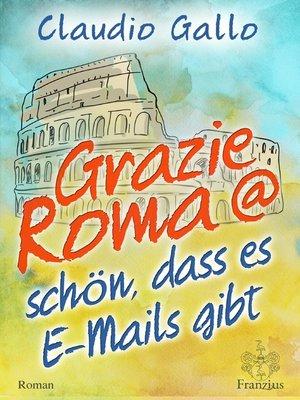 cover image of Grazie Roma @ schön, dass es E-Mails gibt