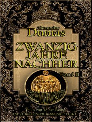 cover image of Zwanzig Jahre nachher. Band II