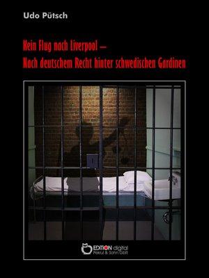 cover image of Kein Flug nach Liverpool--Nach deutschem Recht hinter schwedischen Gardinen