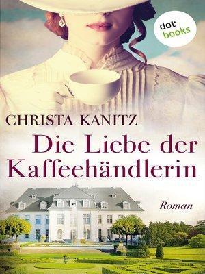 cover image of Die Liebe der Kaffeehändlerin