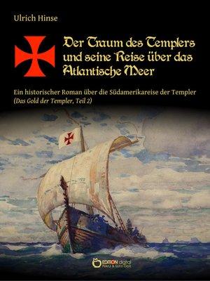 cover image of Der Traum des Templers und seine Reise über das Atlantische Meer