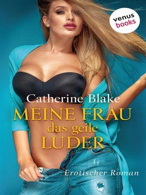 cover image of Meine Frau, das geile Luder