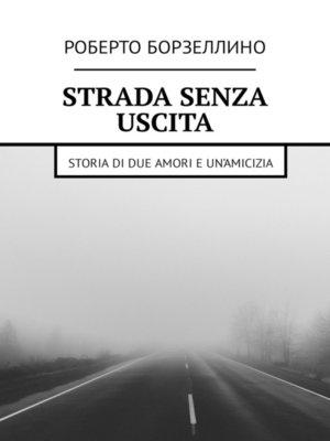 cover image of Strada senza uscita. Storia di due amori e un'amicizia