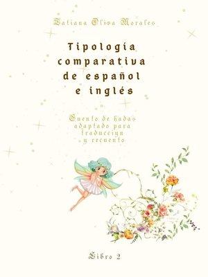 cover image of Tipología comparativa de español e inglés. Cuento de hadas adaptado para traducción y recuento. Libro2