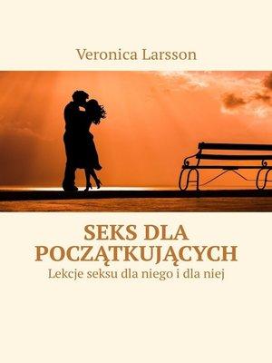 cover image of Seks dla początkujących. Lekcje seksu dla niego idlaniej
