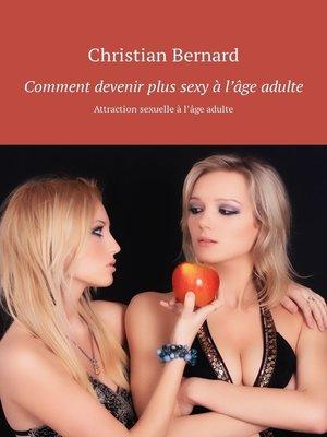 cover image of Comment devenir plus sexy à l'âge adulte. Attraction sexuelle à l'âge adulte
