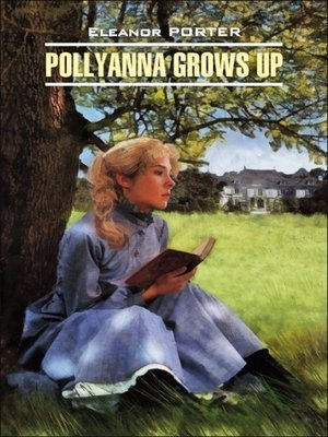 cover image of Pollyanna Crows up / Поллианна вырастает. Книга для чтения на английском языке