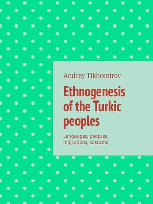 cover image of Ethnogenesis ofthe Turkic peoples. Languages, peoples, migrations, customs
