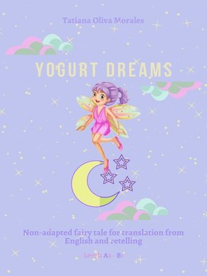 cover image of Yogurt Dreams. Non-adapted fairy tale for translation from English and retelling. Levels A2 – В1