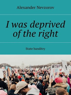 cover image of I was deprived of the right. State banditry