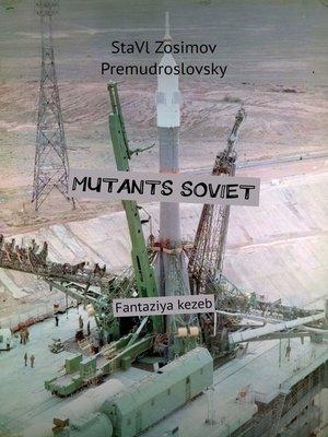 cover image of Mutants soviet. Fantaziya kezeb