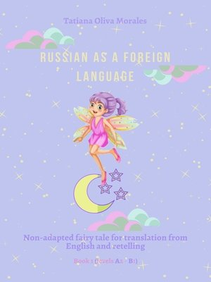 cover image of Russian as aforeign language. Non-adapted fairy tale for translation from English and retelling. Book 1 (levels A2–В1)